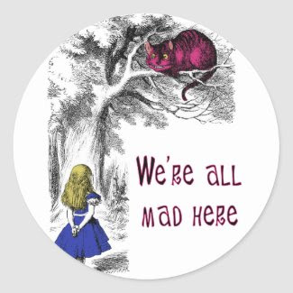 We're All Mad Here Round Sticker