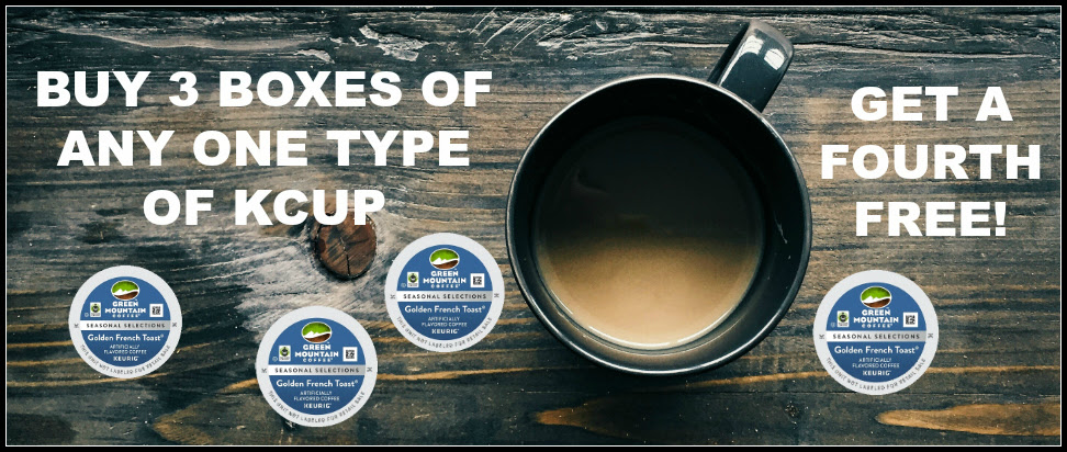 Buy 3 of any 1 type and Kcup coffee and get a 4th free!