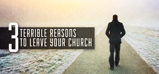 3 Terrible Reasons to Leave Your Church  - ChurchPlants