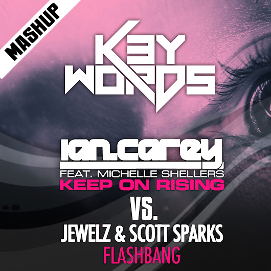 Ian Carey vs. Jewelz & Scott Spark - Keep Flashbang On Rising (k3ywords mashup 2013) [FREE DOWNLOAD]