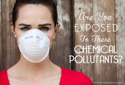 Are You Exposed To These Common Chemical Pollutants?