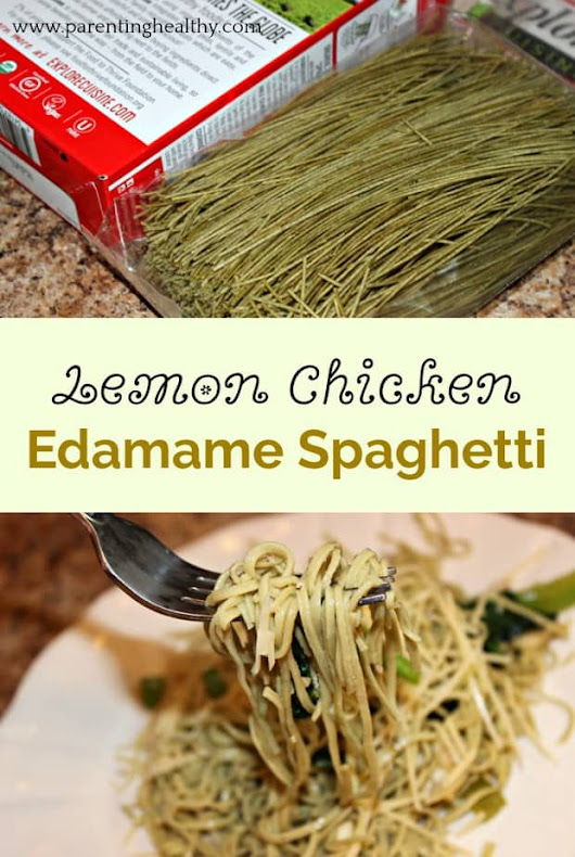 Lemon Chicken Edamame Spaghetti Recipe - Parenting Healthy