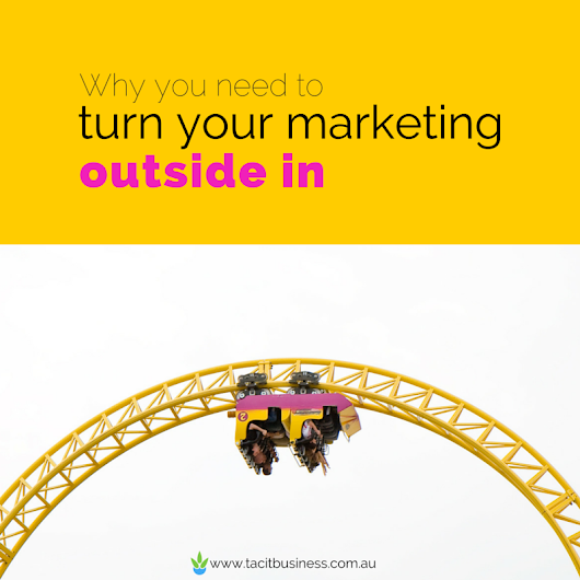 Why you need to turn your marketing outside in | Tacit Business Services