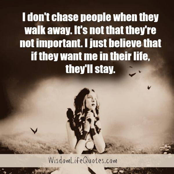 Dont Chase People When They Walk Away Wisdom Life Quotes