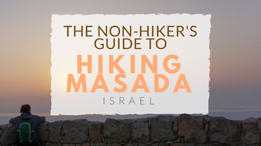 The Non-Hiker's Guide to Hiking The Masada Snake Path