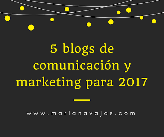 5 blogs de comunicación y marketing para 2017 - María Navajas