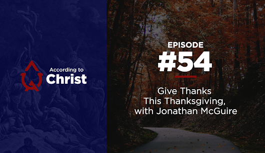 Ep. #54 Give Thanks This Thanksgiving, with Jonathan McGuire