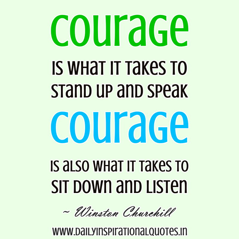 Courage Is What It Takes To Stand Up And Speak Courage Is Also What