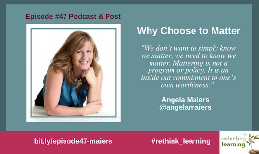 Episode #47: Why Choose to Matter with Angela Maiers | Rethinking Learning