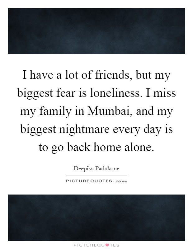 I Have A Lot Of Friends But My Biggest Fear Is Loneliness I