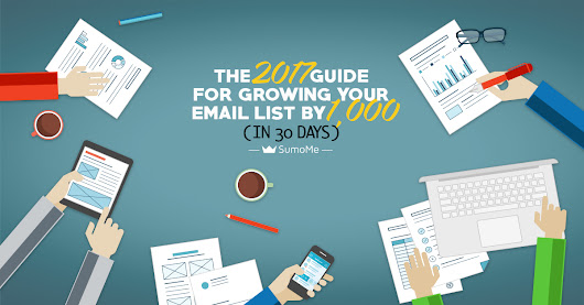 The 2017 Guide For Growing Your Email List 1K in 30 Days - SumoMe