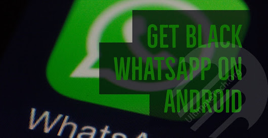 How To Get black Whatsapp On Any Android Phone