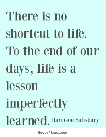 Quote About Life There Is No Shortcut To Life To The End Of Our