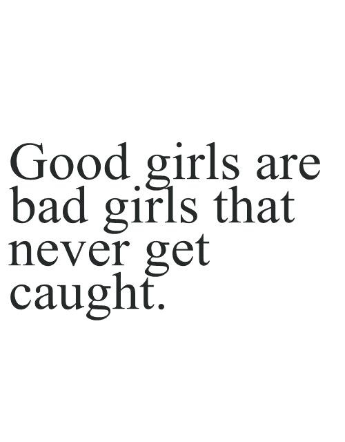 Good Bad Quotes Funny Girls Girl Life Text Quotes Typography Words