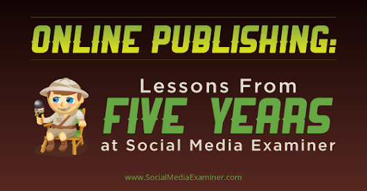 Online Publishing: Lessons From Five Years at Social Media Examiner |
