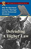 "Defending a Higher Law: Why We Must Resist Same-Sex ""Marriage"" and the Homosexual Movement"