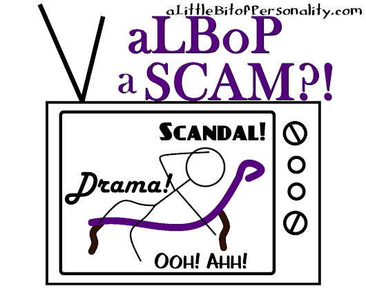 aLBoP a Scam? Drama, Scandal, Ooh Ahh! | A Little Bit of Personality