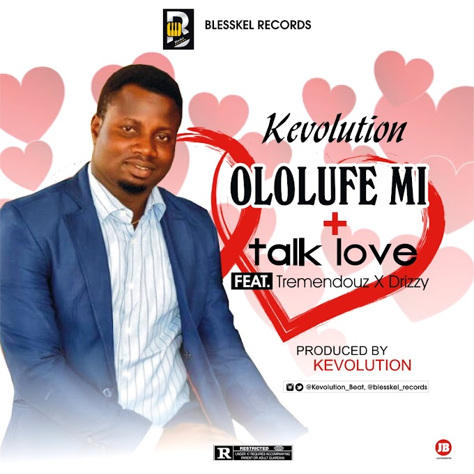 MUSIC: Kevolution – Ololufe Mi + Talk Love Ft Tremendouz x Drizzy (Prod. By Kevolution)