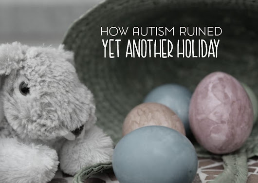 How Autism Ruined Yet Another Holiday (Except that it didn't)