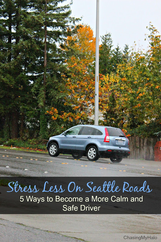 Stress Less on Seattle Roads – 5 Ways to Become a More Calm and Safe Driver