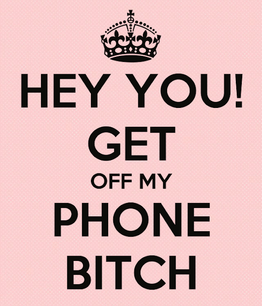 Image: HEY YOU! GET OFF MY PHONE BITCH Poster | Lina | Keep Calm-o-Matic