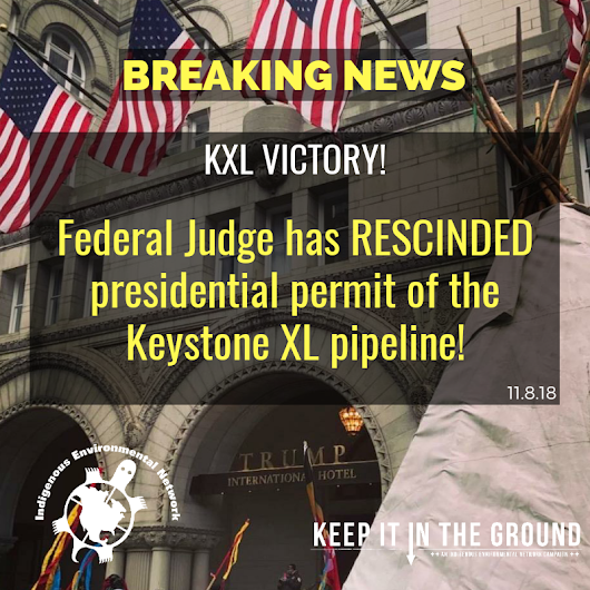 Federal Judge RESCINDS Presidential Permit for Keystone XL Pipeline! | Indigenous Rising