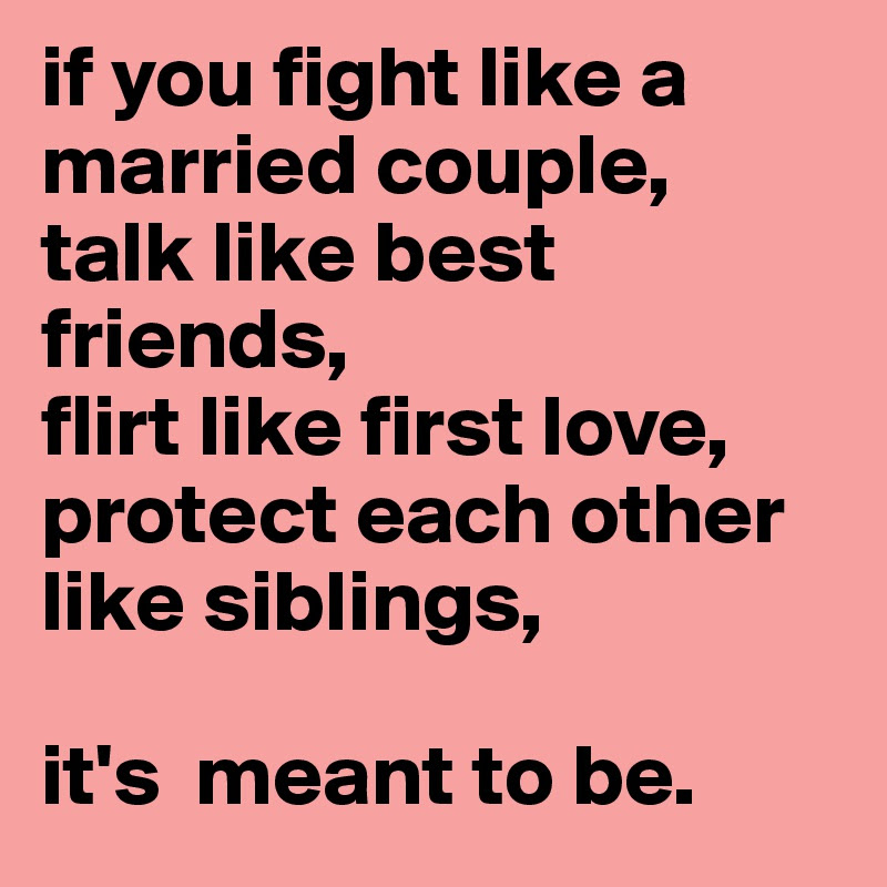 If You Fight Like A Married Couple Talk Like Best Friends Flirt