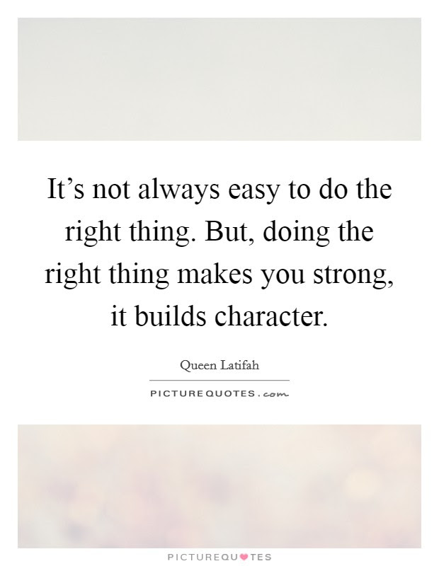 Its Not Always Easy To Do The Right Thing But Doing The Right