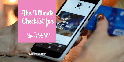 The Ultimate Checklist for Your E-commerce SEO in 2018 - Visual Contenting