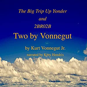 Two by Vonnegut: The Big Trip Up Yonder and 2BR02B Audiobook