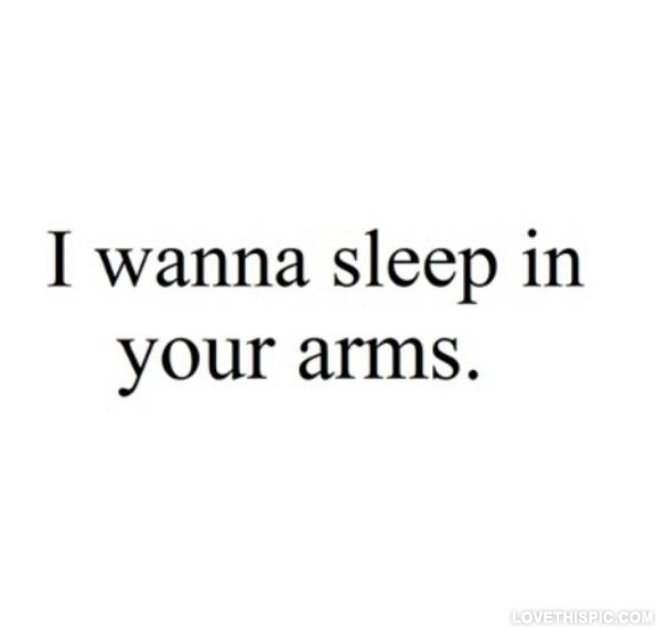 I Wanna Sleep In Your Arms Pictures Photos And Images For Facebook