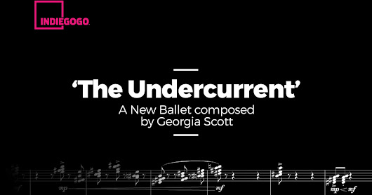 CLICK HERE to support 'The Undercurrent' - Creating a Ballet