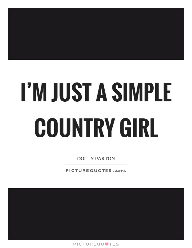 Im Just A Simple Country Girl Picture Quotes