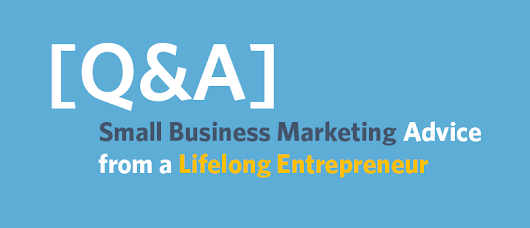 [Q&A] Small Business Marketing Advice from a Lifelong Entrepreneur | Constant Contact Blogs