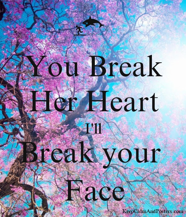 You Break Her Heart Ill Break Your Face Keep Calm And Posters