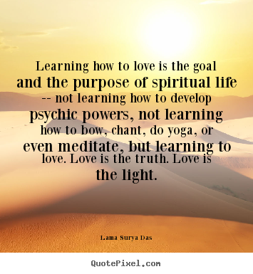 Quotes About Love Learning How To Love Is The Goal And The Purpose