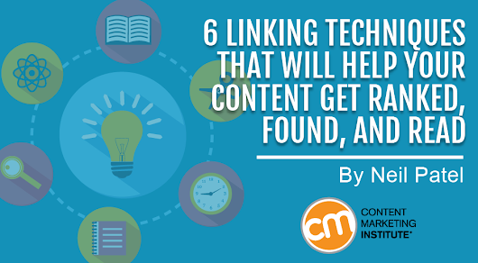 6 Linking Techniques That Will Help Your Content Get Ranked, Found, and Read