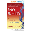 Me and Him: A Guide to Recovery - Kindle edition by Karen Tyrrell. Health, Fitness & Dieting Kindle eBooks @ Amazon.com.