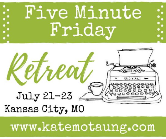 five minute friday :: weak {plus 2017 retreat news!}