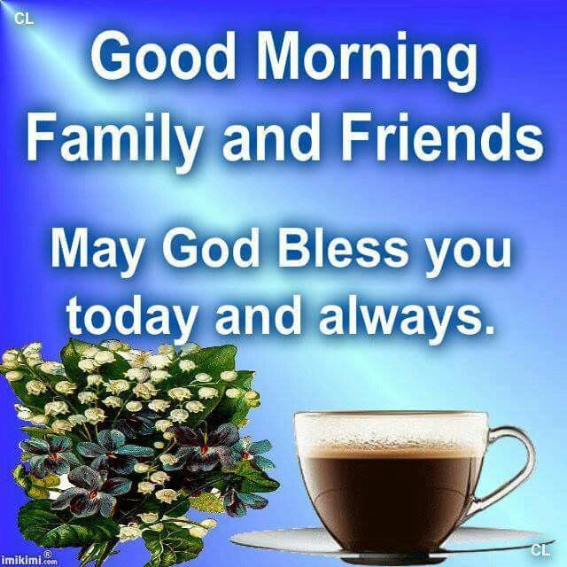 Good Morning Family And Friends May God Bless You Today And Always