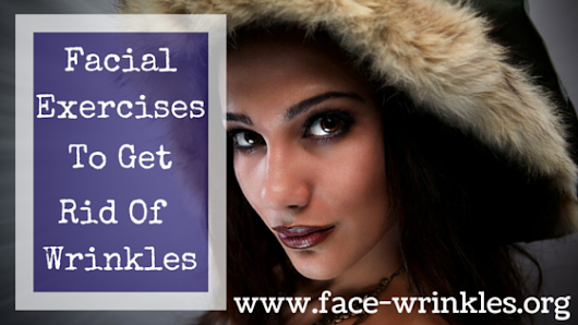 Facial Exercises To Get Rid Of Wrinkles | All Natural Skin Care
