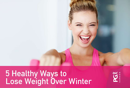 5 Healthy Ways to Lose Weight Over Winter - PGX®