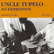 Uncle Tupelo - No Depression - Legacy Edition   / a RootsWorld review of World Music