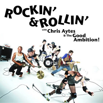 Rockin' & Rollin' with Chris Aytes & The Good Ambition! cover art