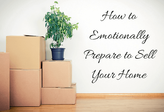 Emotionally Preparing to Sell Your Home