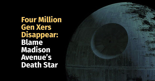 Four Million Gen Xers Disappear: Blame Madison Avenue's Death Star | Coming of Age