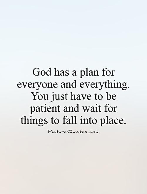 God Has A Plan For Everyone And Everything You Just Have To Be