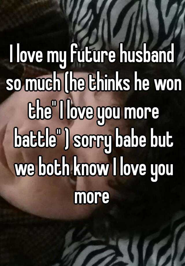 I Love My Future Husband So Much He Thinks He Won The I Love You