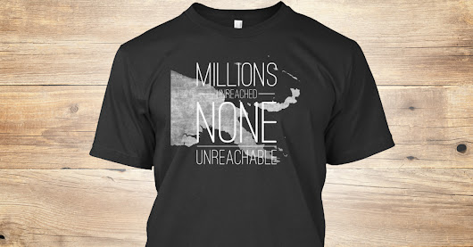Millions unreached, NONE unreachable | Teespring
