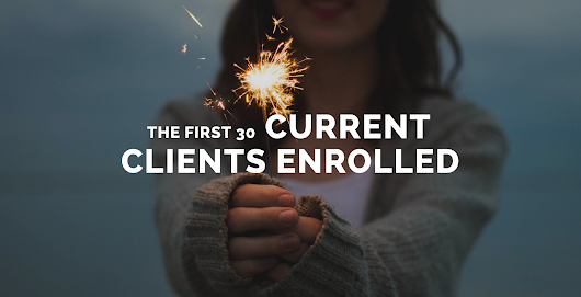 The First 30 Current Clients Enrolled